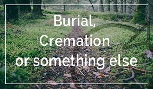 From Natural Burial to Resomation, there's a lot of options to consider. Find out more here.